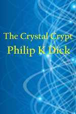 The Crystal Crypt by Philip K. Dick