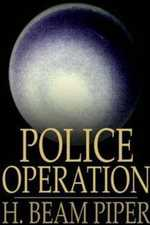 Police Operation by Henry Beam Piper