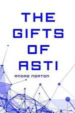 The Gifts of Asti by Andre Alice Norton