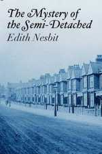 The Mystery of the Semi-Detached by Edith Nesbit