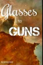 Glasses to Guns