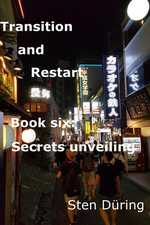 Transition and Restart, book six: Secrets unveiling