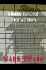 The Double-Barrelled Detective Story. By Mark Twain