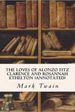 THE LOVES OF ALONZO FITZ CLARENCE AND ROSANNAH ETHELTON. By Mark Twain