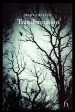 Transformation. By Mary Shelley