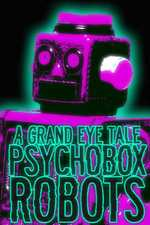 Psychobox Robots - A Grand Eye Tale