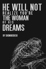 He will not realize you're the woman of his dreams
