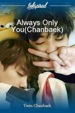 Always Only You(Chanbaek)