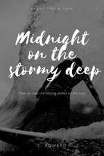 Midnight on the stormy deep