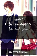 I always want to be with you