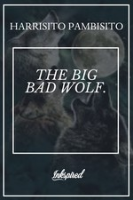 THE BIG BAD WOLF.