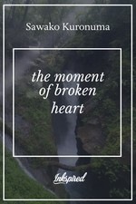 The moment of broken heart