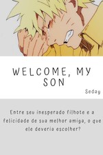 Welcome, my son