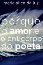 Porque o amor é o anticorpo do poeta