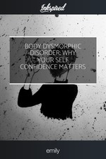 Body Dysmorphic Disorder; Why your self confidence matters