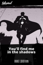 You'll find me in the shadows