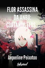 Flor Assassina da Anbu: Cortando Elos ( KakaSaku)