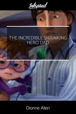 The Incredible Shrinking Hero Dad