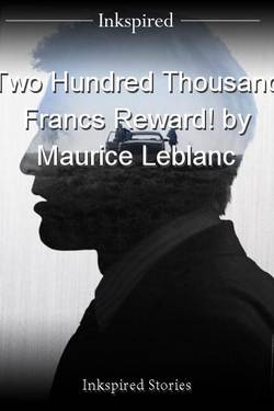 Two Hundred Thousand Francs Reward! by Maurice Leblanc
