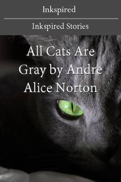 All Cats Are Gray by Andre Alice Norton