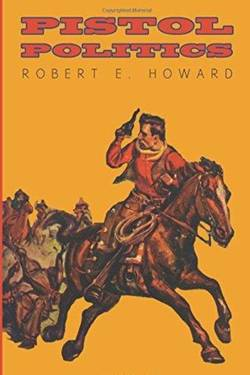 Pistol Politics by Robert Ervin Howard