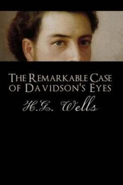 The Remarkable Case of Davidson's Eyes by H.G. Wells