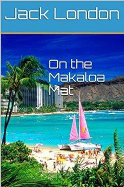 On the Makaloa Mat by Jack London