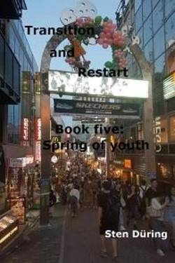Transition and Restart, book five: Spring of youth
