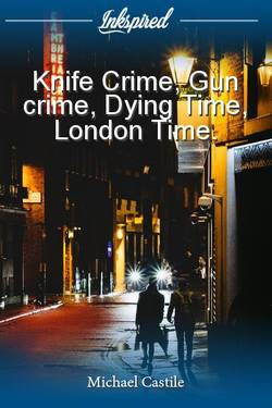 Knife Crime, Gun crime, Dying Time, London Time.
