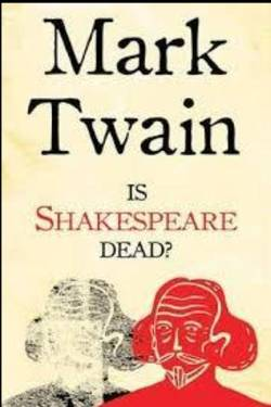Is Shakespeare Dead? By Mark Twain