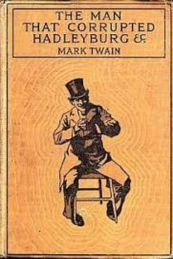 The Man that Corrupted Hadleyburg. By Mark Twain