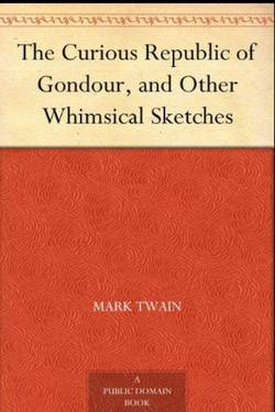The curious republic of Gondour, and other whimsical sketches By Mark Twain