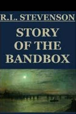 Story of the Bandbox. By Robert Louis Stevenson