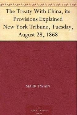 The Treaty With China, its Provisions Explained. Mark Twain