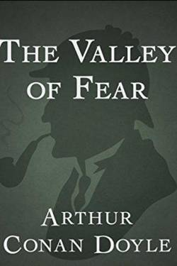 The Valley of Fear. Sir Arthur Conan Doyle
