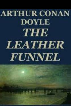 The Leather Funnel by Arthur Conan Doyle