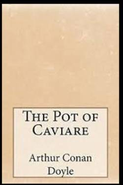 The Pot of Caviare  by Arthur Conan Doyle