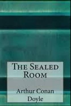The sealed room by Arthur Conan Doyle