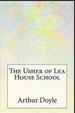 The Usher of Lea House School  by Arthur Conan Doyle