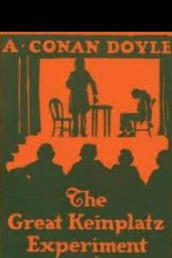The Great Keinplatz Experiment  by Arthur Conan Doyle