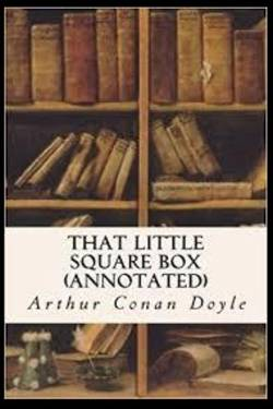 That Little Square Box by Arthur Conan Doyle