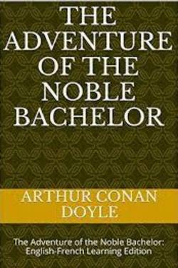 The Adventure of the Noble Bachelor By Arthur Conan Doyle