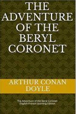 The Adventure of the Beryl Coronet. By Arthur Conan Doyle