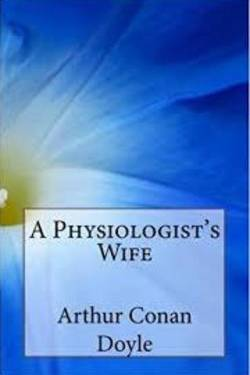 A Physiologist's Wife. By Arthur Conan Doyle