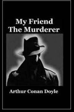 My Friend the Murderer. By Arthur Conan Doyle