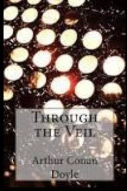 Through the Veil. By Arthur Conan Doyle