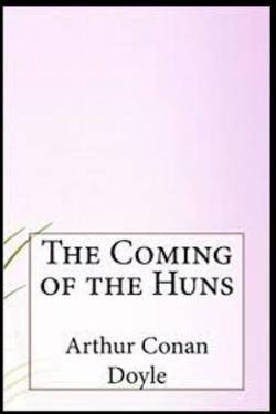 The Coming of the Huns By Arthur Conan Doyle
