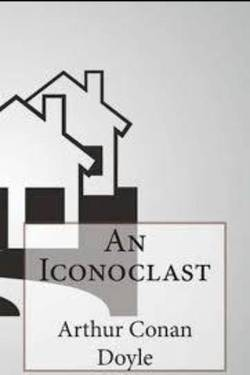 An iconoclast. By Arthur Conan Doyle