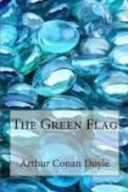 The Green Flag By Arthur Conan Doyle