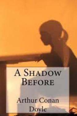 A Shadow Before. By Arthur Conan Doyle